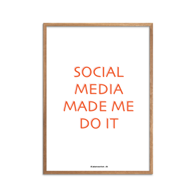Social Media made me do it
